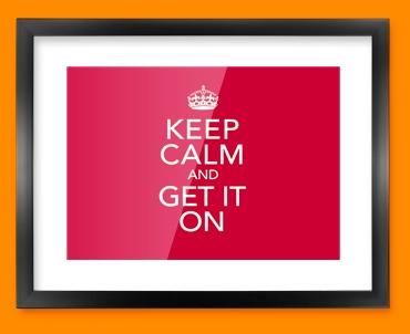 Keep Calm Get it On Framed Print