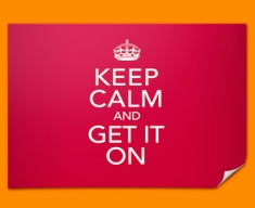 Keep Calm Get it On Poster