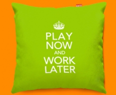 Keep Calm Play Now and Work Later Funky Sofa Cushion 45x45cm